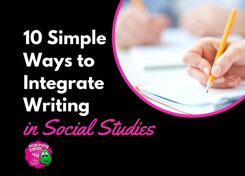 Teaching Ideas 4u - Amy Mezni - 10 Simple Ways to Integrate Writing in Social Studies