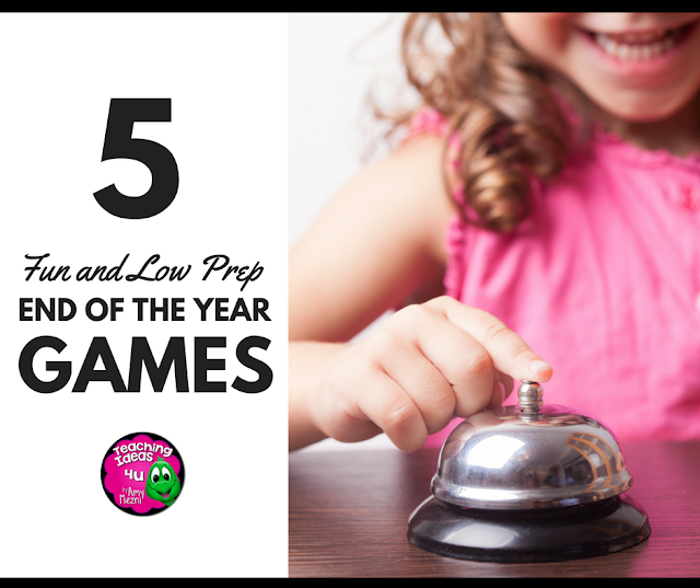 Teaching Ideas 4u - Amy Mezni - 5 Fun and Low Key Prep End of the year games