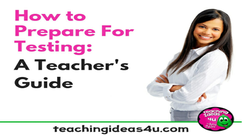 How To Prepare For Testing: A Teacher's Guide