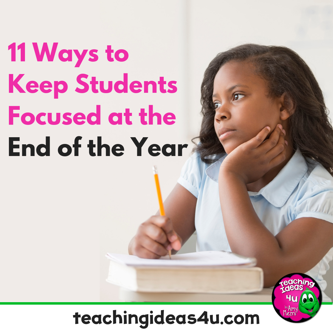 11 Ways to Keep Students Focused at the End of the Year