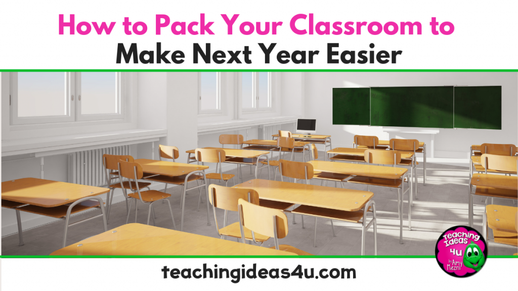 Teaching Ideas 4 U - How To Pack Your Classroom To Make Next Year Easier