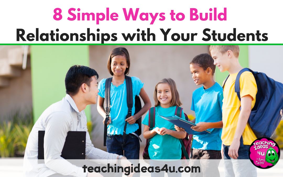 8 Simple Ways To Build Relationships With Your Students