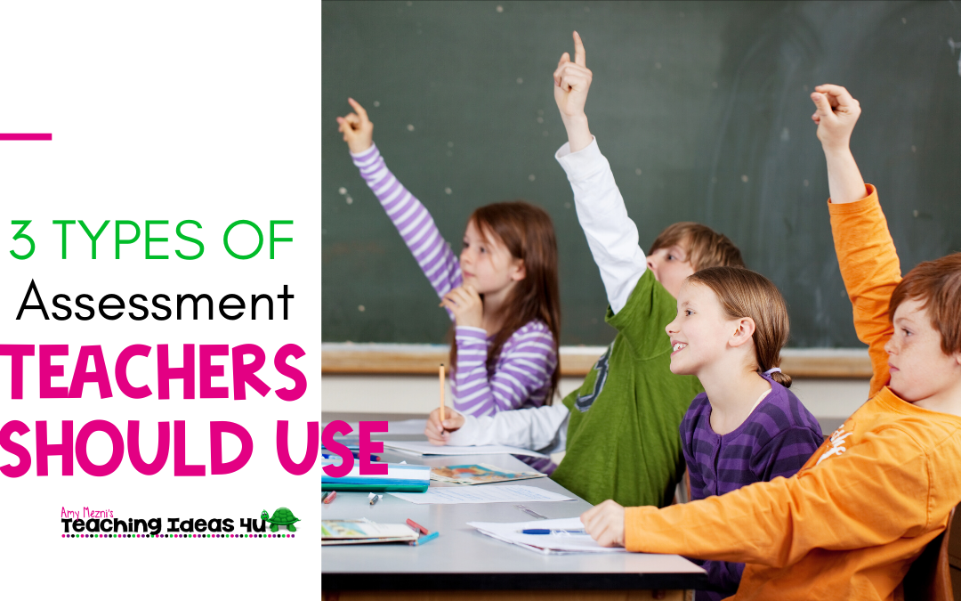 3 Types of Classroom Assessment Every Teacher Should Use