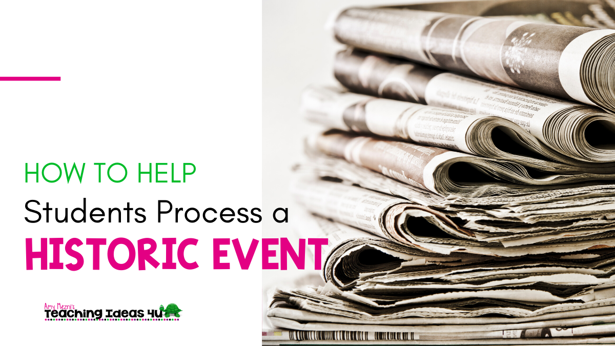 How To Help Students Process A Historic Event