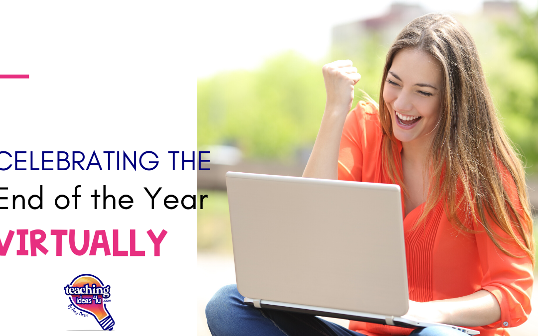 Celebrating The End Of The Year (Virtually) With Your Students